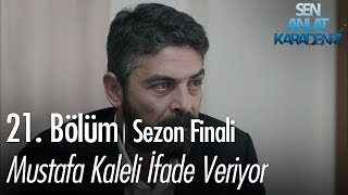 Mustafa Kaleli ifade veriyor - Sen Anlat Karadeniz 21. Bölüm | Sezon Finali