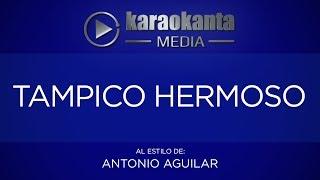 Karaokanta - Antonio Aguilar - Tampico hermoso