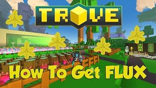 TROVE: How To get FLUX EASY 15-30k 2017 UPDATED GUIDE (Beginner's guide)