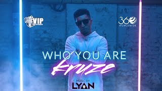 Kruze | Who You Are | Official | Music : LYAN | VIP Records | 360 Worldwide