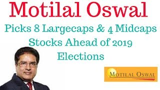 Motilal Oswal picks 8 Largecaps & 4 Midcaps Stocks  Ahead of 2019 Elections