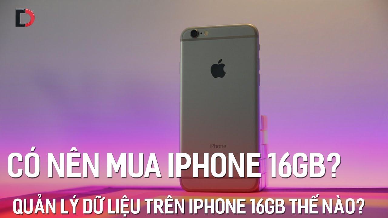 Có nên mua iPhone 16GB? Quản lý dữ liệu trên iPhone 16GB thế nào?
