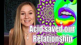 Acid Saved Our Relationship