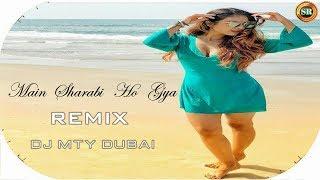 Main Sharabi Ho Gaya l Remix l DJ MTY Dubai l SR Entertainment l Punjabi Remix Song 2018 l SR MUSIX