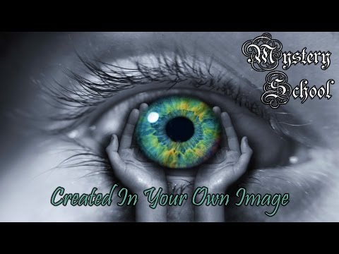 Mystery School Lesson 100: Created In Your Own Image