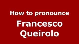 How to pronounce Francesco Queirolo (Italian/Italy) - PronounceNames.com