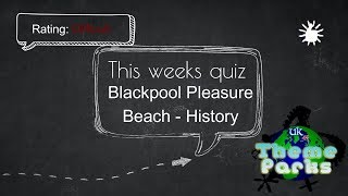 MONDAY QUIZ - The History of Blackpool Pleasure Beach
