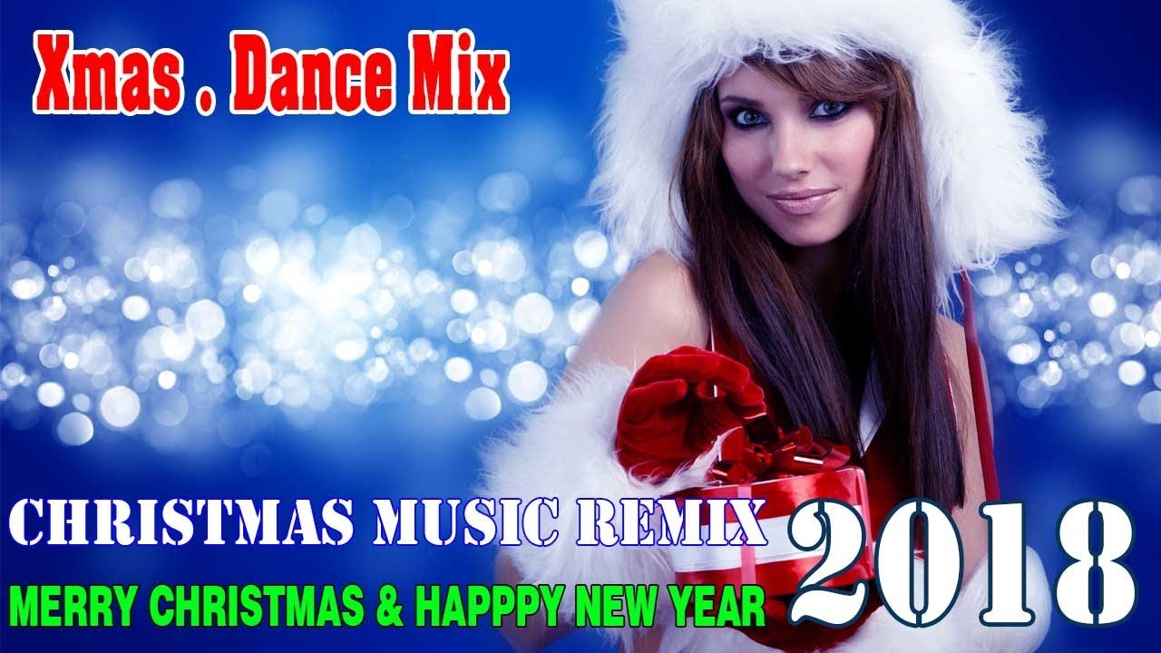 Xmas Dance Mix 2018 Christmas S Remix Non Stop