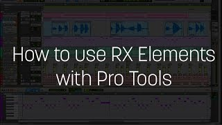 How to use RX Elements with Pro Tools