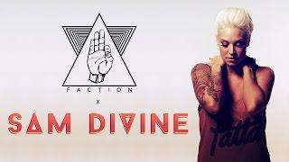 SAM DIVINE (Defected)  x  FACTION