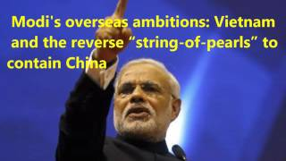 Modi's overseas ambitions: Vietnam and the reverse String of Pearls to contain China