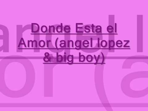 donde esta el amor by:big boy y angel lopez (lyrics/letra)