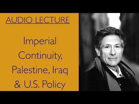 Edward Said Imperial Continuity Palestine, Iraq & U.S. Policy