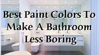 Best Paint Colors to Make A Bathroom Less Boring