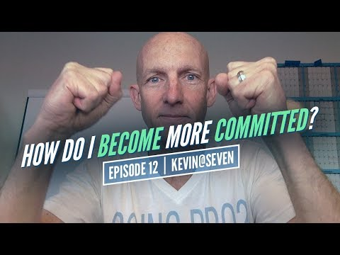 HOW DO I BECOME MORE COMMITTED? - KEVIN@SEVEN - EPISODE #12