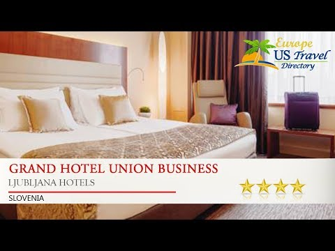 Grand Hotel Union Business - Ljubljana Hotels, Slovenia