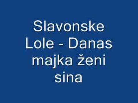 Slavonske Lole - Danas majka ženi sina