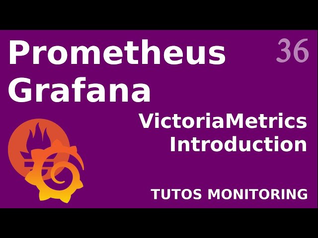 PROMETHEUS - 36. VICTORIA-METRICS : INTRODUCTION