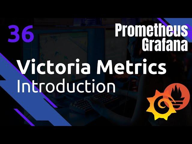 PROMETHEUS - 36. VICTORIA-METRICS : INTRODUCTION