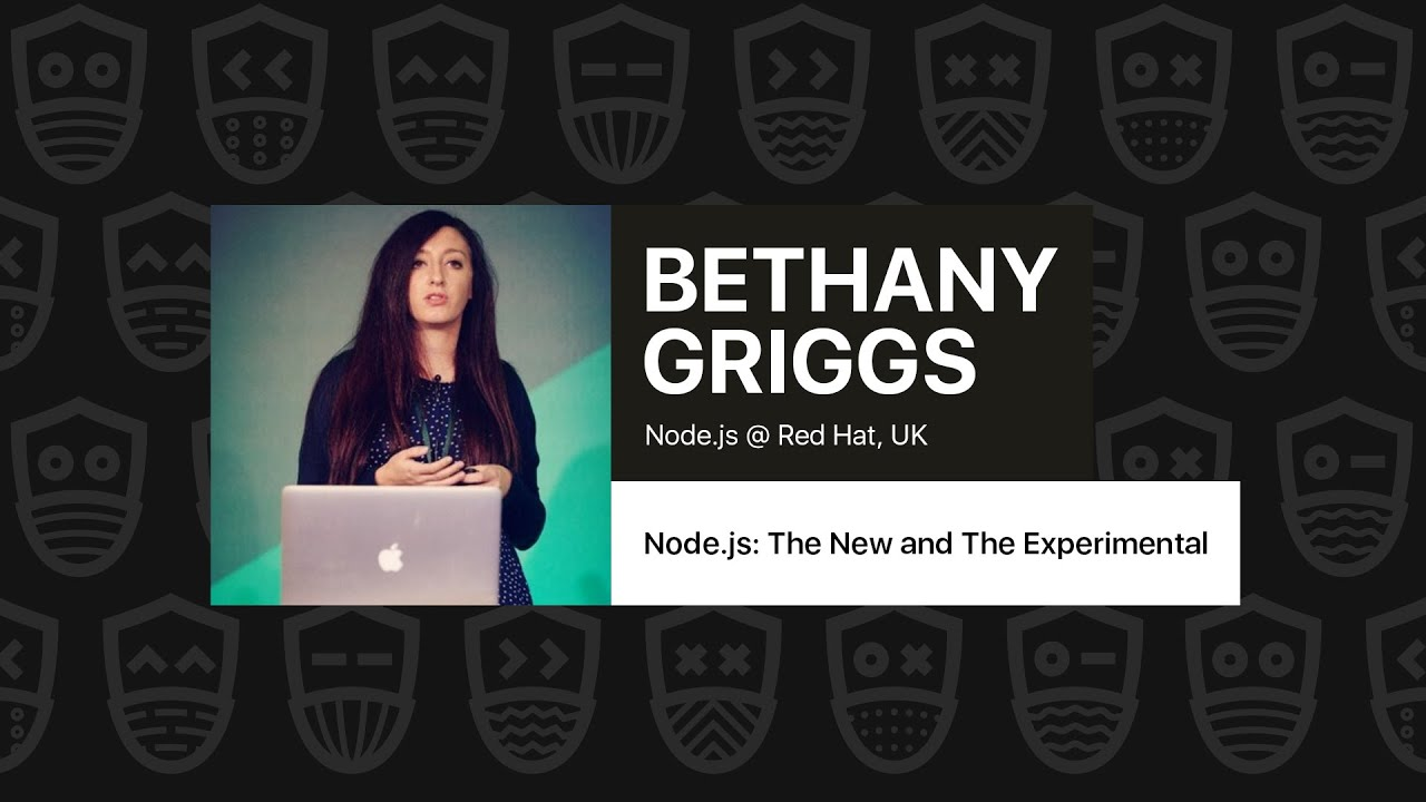 Node.js: the New and the Experimental – Bethany Griggs