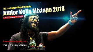 Junior Kelly Best Of Reggae Mixtape By DJLass Angel Vibes (June 2018) YouTube Videos