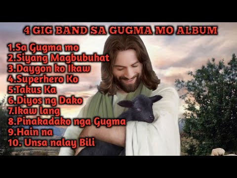 4 GIG BAND  SA GUGMA MO FULL ALBUM COMPILATION