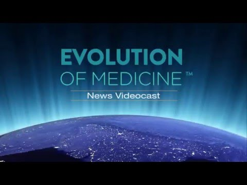 Evolution of Medicine News Videocast #3: January 9 2016