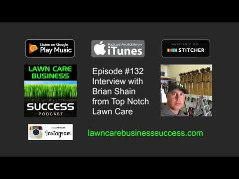 Episode #132 Interview with Brian Shain from Top Notch Lawn Care (Podcast audio)