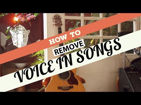 how to remove voice in songs
