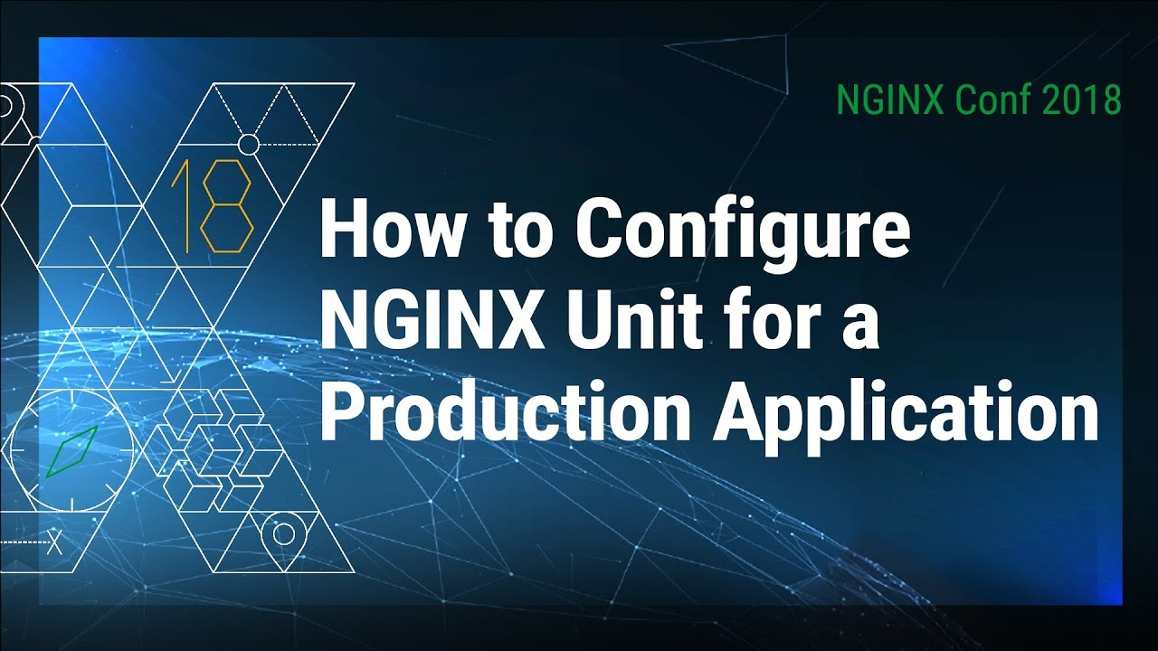NGINX Conf 2018: Configuring NGINX Unit for Production