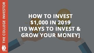 How To Invest $1,000 In 2019 [10 Ways To Invest And Grow Your Money]