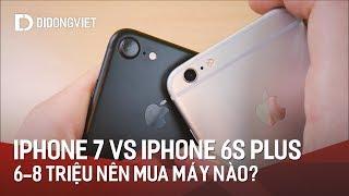 Nên mua iPhone 7 hay 6S Plus trong tầm giá 6 – 8 triệu vào thời điểm này