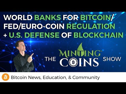 World Banks for Bitcoin, Fedcoin, EuroCoin Regulation? +U.S. Defense of Blockchain