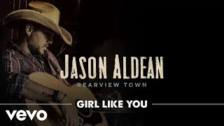 Jason Aldean - Girl Like You ( Audio)