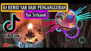 Dj Remix Sah Dadi Pengangguran Yan Srikandi