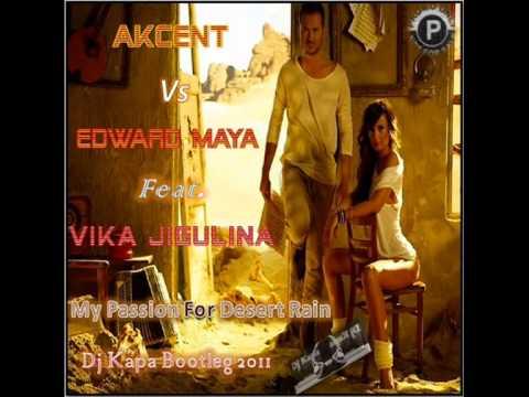 akcent-&-edward-maya-ft.-vika-jigulina---my-passion-for-desert-rain-(dj-kapa-mash-up-2011)