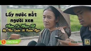 Phim Ca Nhạc Cảm Động Lấy Nước Mắt Người Xem Hay Nhất 2018 - Mẹ Chờ Xuân Về Trước Ngõ | NG MINH ANH