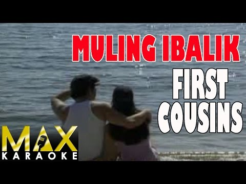 Muling Ibalik - First Cousins (Karaoke Version)