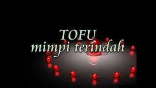TOFU - Mimpi Terindah  ( HQ )