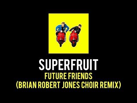 FUTURE FRIENDS (BRIAN ROBERT JONES CHOIR REMIX) by SUPERFRUIT