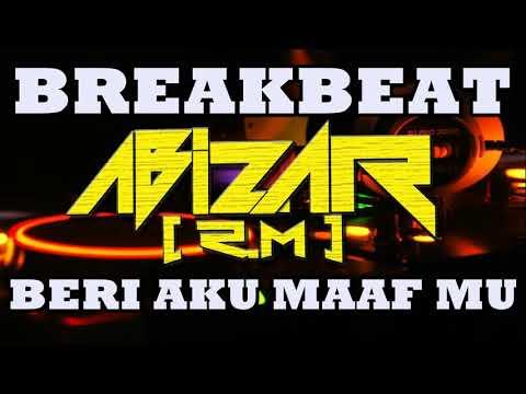 DJ BREAKBEAT BERI AKU MAAF MU NO GALAU BOSS FULL BASS 2019 l REMIX BREAKBEAT l BY DJ ABIZAR [R.M]
