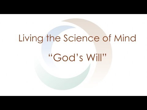 "Living the Science of Mind:  ""God's Will 
