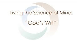 """Living the Science of Mind:  """"God's Will 