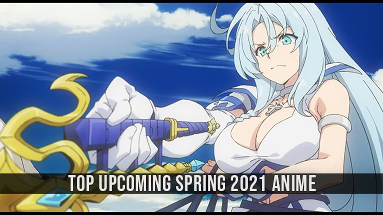 Top Upcoming Anime of Spring 2021 (First Ver.)