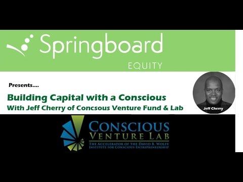 """Building Conscious Capital"" w/ Springboard Equity & Conscious Venture Lab"