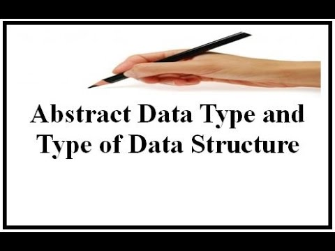 Abstract Data Type and Type of Data Structure