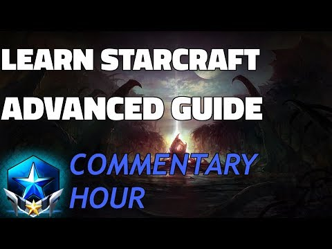 Learn Starcraft - Advanced Guide (Masters Commentary Hour Vol. 1)