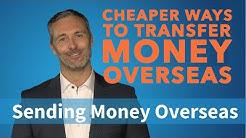 Cheaper Ways to Transfer Money Overseas