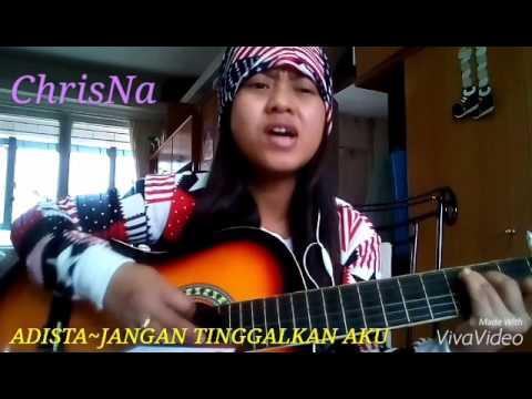 Adista~Jangan tinggalkan aku cover by chrisna