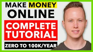COMPLETE How To Make Money Online Tutorial In 2020 - Zero To 100K/Year For Beginners